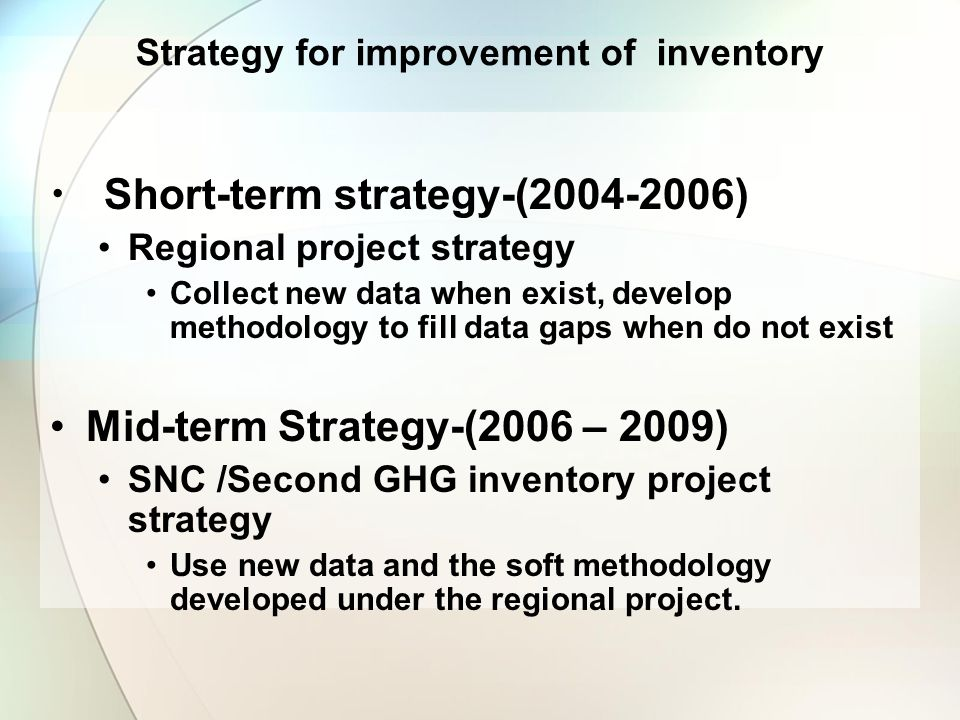 Strategy for improvement of inventory Short-term strategy-(2004-2006) Regional project strategy Collect new data when exist, develop methodology to fi