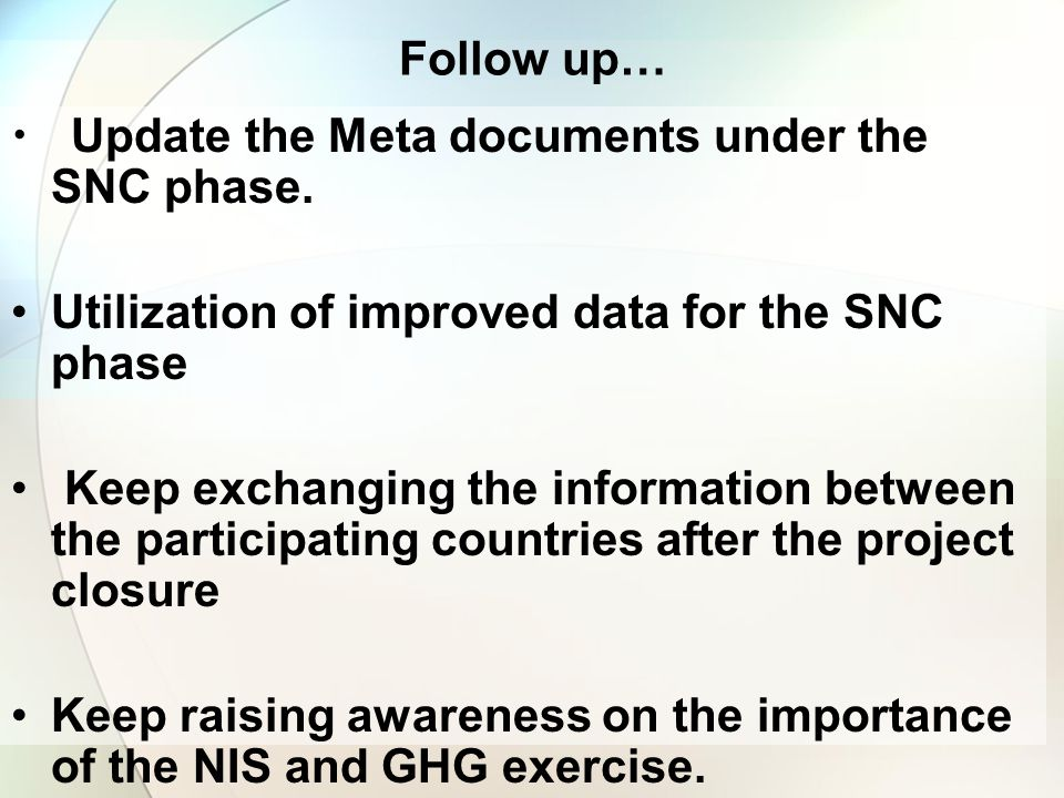 Follow up… Update the Meta documents under the SNC phase. Utilization of improved data for the SNC phase Keep exchanging the information between the p
