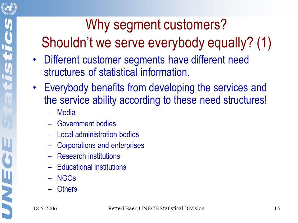 18.5.2006Petteri Baer, UNECE Statistical Division15 Why segment customers.