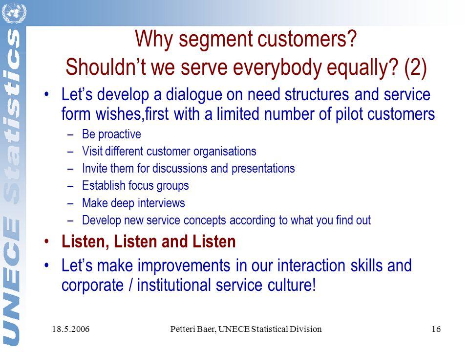 18.5.2006Petteri Baer, UNECE Statistical Division16 Why segment customers.
