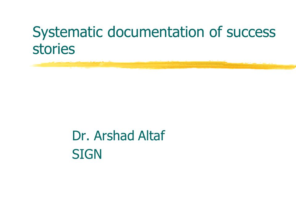 Systematic documentation of success stories Dr. Arshad Altaf SIGN