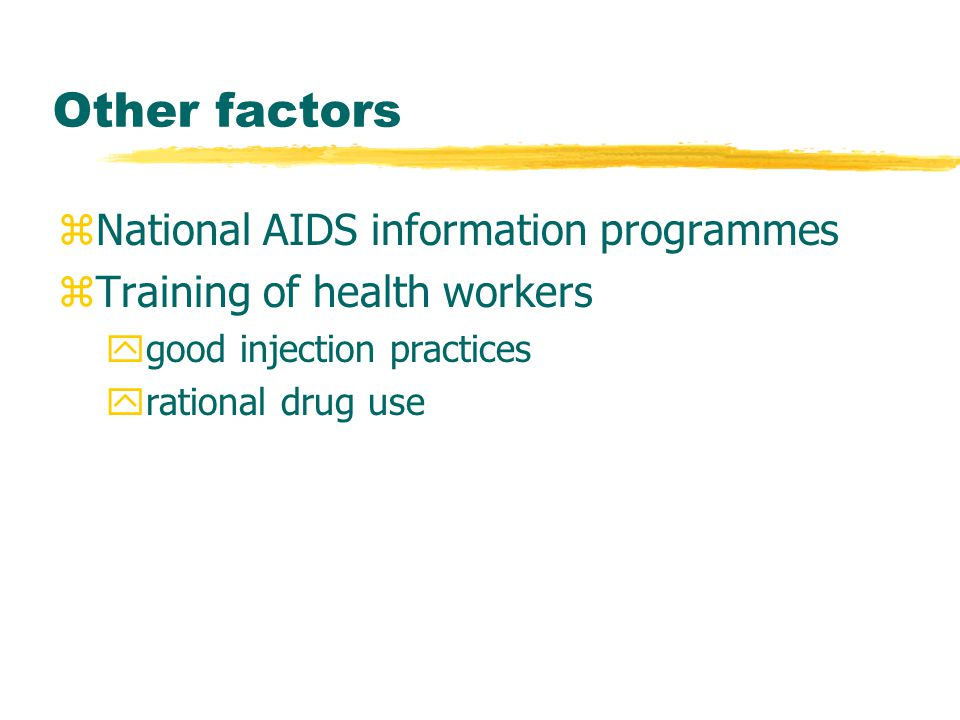 Other factors zNational AIDS information programmes zTraining of health workers ygood injection practices yrational drug use