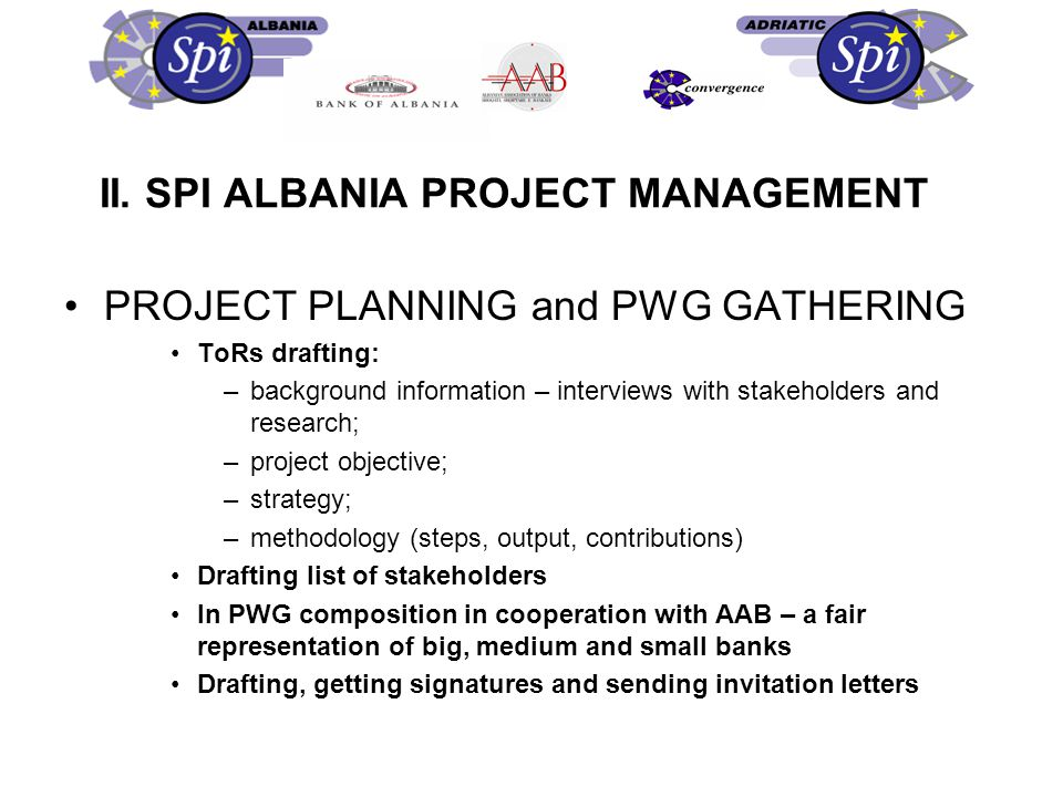 II. SPI ALBANIA PROJECT MANAGEMENT PROJECT PLANNING and PWG GATHERING ToRs drafting: –background information – interviews with stakeholders and resear