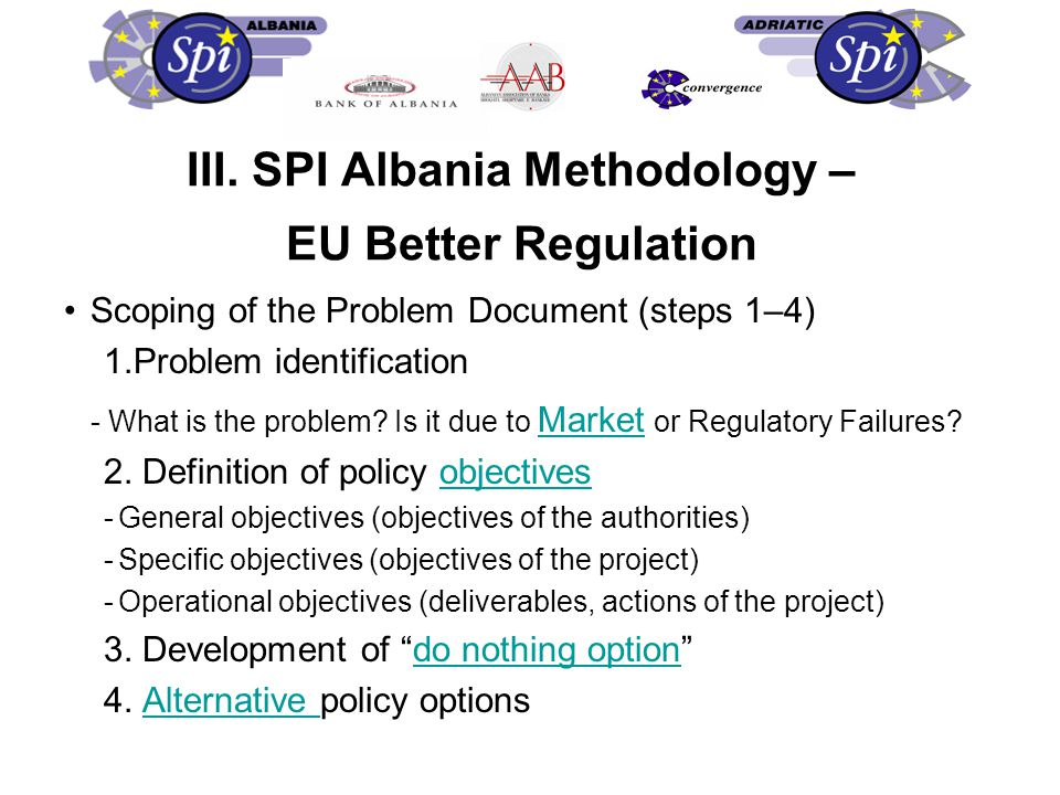 III. SPI Albania Methodology – EU Better Regulation Scoping of the Problem Document (steps 1–4) 1.Problem identification - What is the problem? Is it