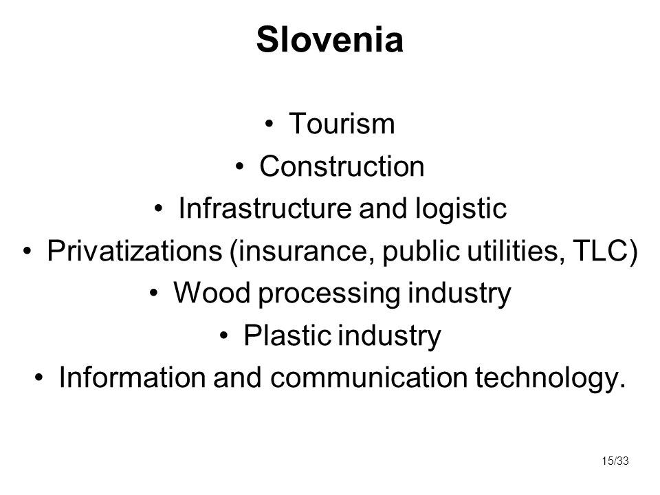 Slovenia Tourism Construction Infrastructure and logistic Privatizations (insurance, public utilities, TLC) Wood processing industry Plastic industry