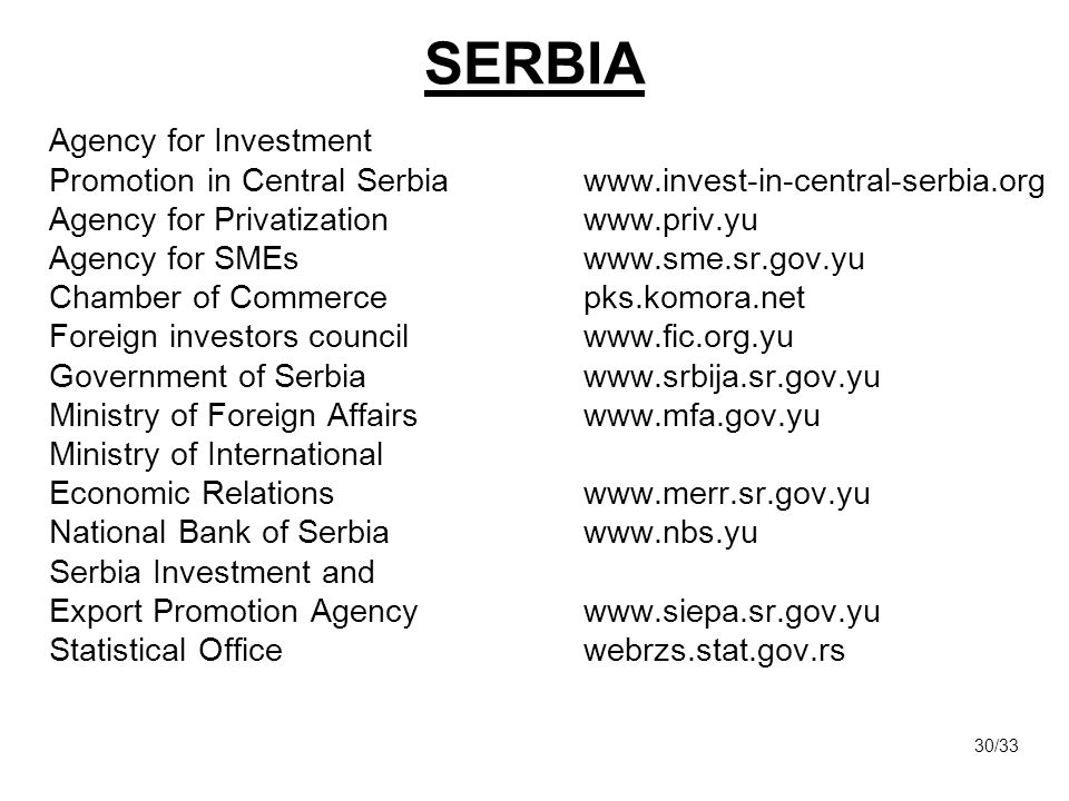 SERBIA Agency for Investment Promotion in Central Serbia www.invest-in-central-serbia.org Agency for Privatizationwww.priv.yu Agency for SMEswww.sme.s