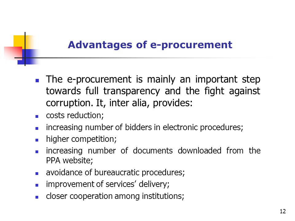 Advantages of e-procurement The e-procurement is mainly an important step towards full transparency and the fight against corruption.