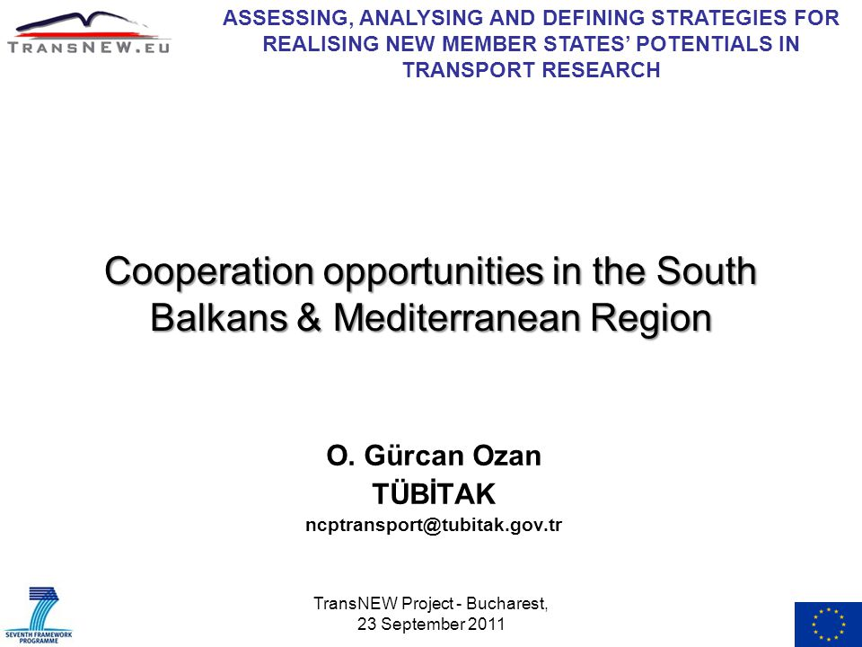 TransNEW Project - Bucharest, 23 September 2011 Cooperation opportunities in the South Balkans & Mediterranean Region O.