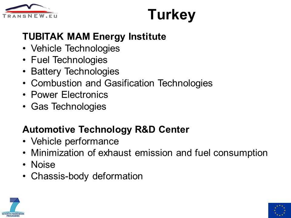 Turkey TUBITAK MAM Energy Institute Vehicle Technologies Fuel Technologies Battery Technologies Combustion and Gasification Technologies Power Electronics Gas Technologies Automotive Technology R&D Center Vehicle performance Minimization of exhaust emission and fuel consumption Noise Chassis-body deformation