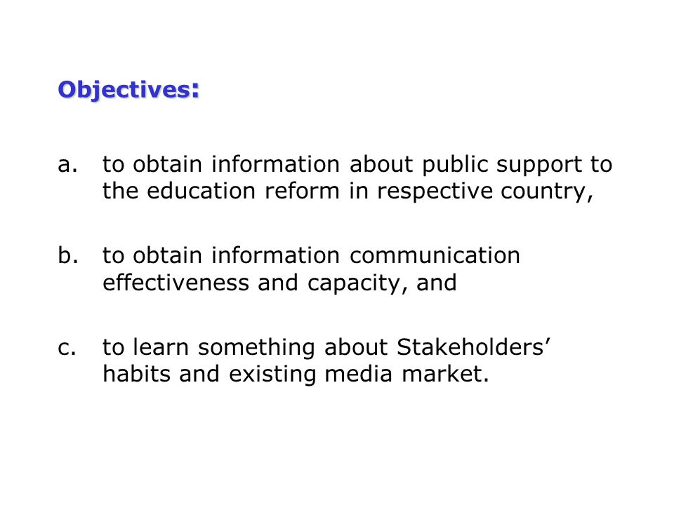Objectives : a.to obtain information about public support to the education reform in respective country, b.to obtain information communication effecti