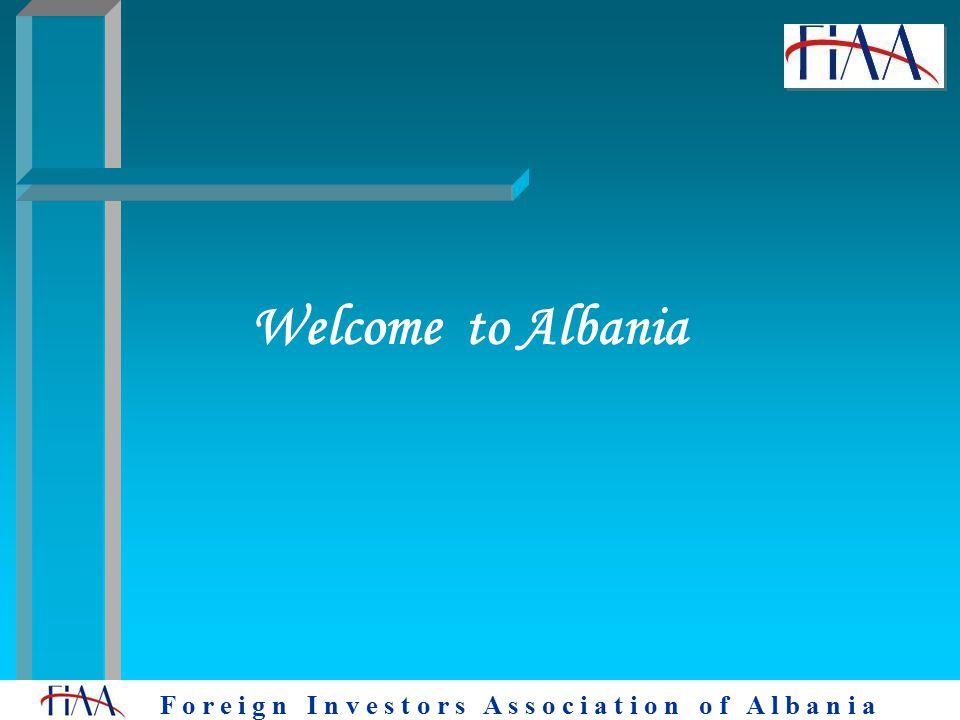 F o r e i g n I n v e s t o r s A s s o c i a t i o n o f A l b a n i a Welcome to Albania