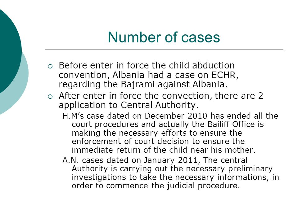 Number of cases  Before enter in force the child abduction convention, Albania had a case on ECHR, regarding the Bajrami against Albania.