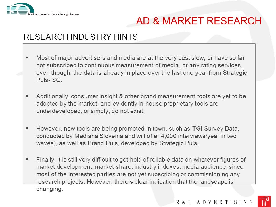 AD & MARKET RESEARCH RESEARCH INDUSTRY HINTS  Most of major advertisers and media are at the very best slow, or have so far not subscribed to continu