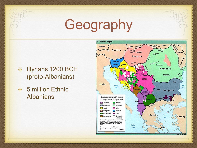 Geography Illyrians 1200 BCE (proto-Albanians) 5 million Ethnic Albanians