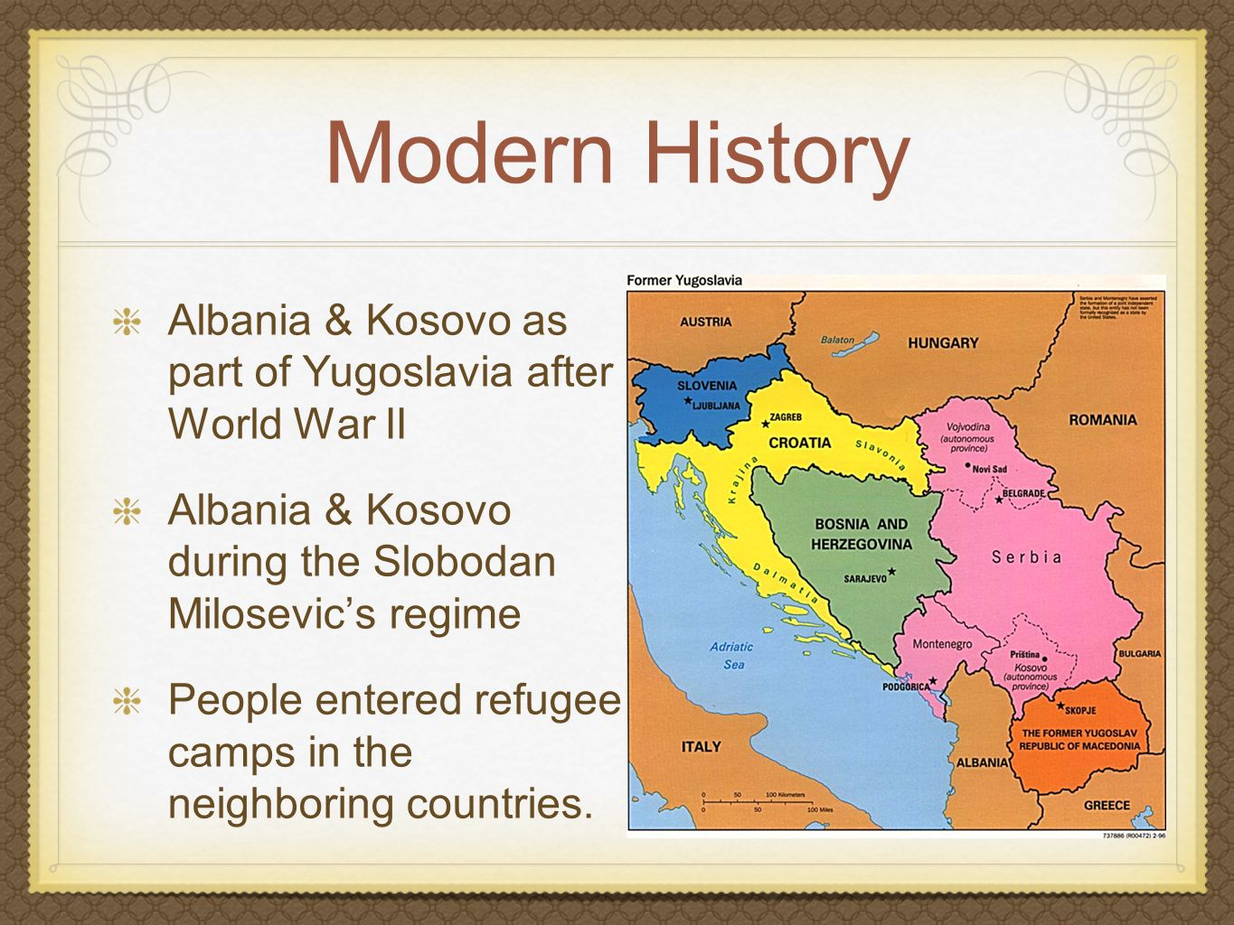 Modern History Albania & Kosovo as part of Yugoslavia after World War II Albania & Kosovo during the Slobodan Milosevic's regime People entered refugee camps in the neighboring countries.