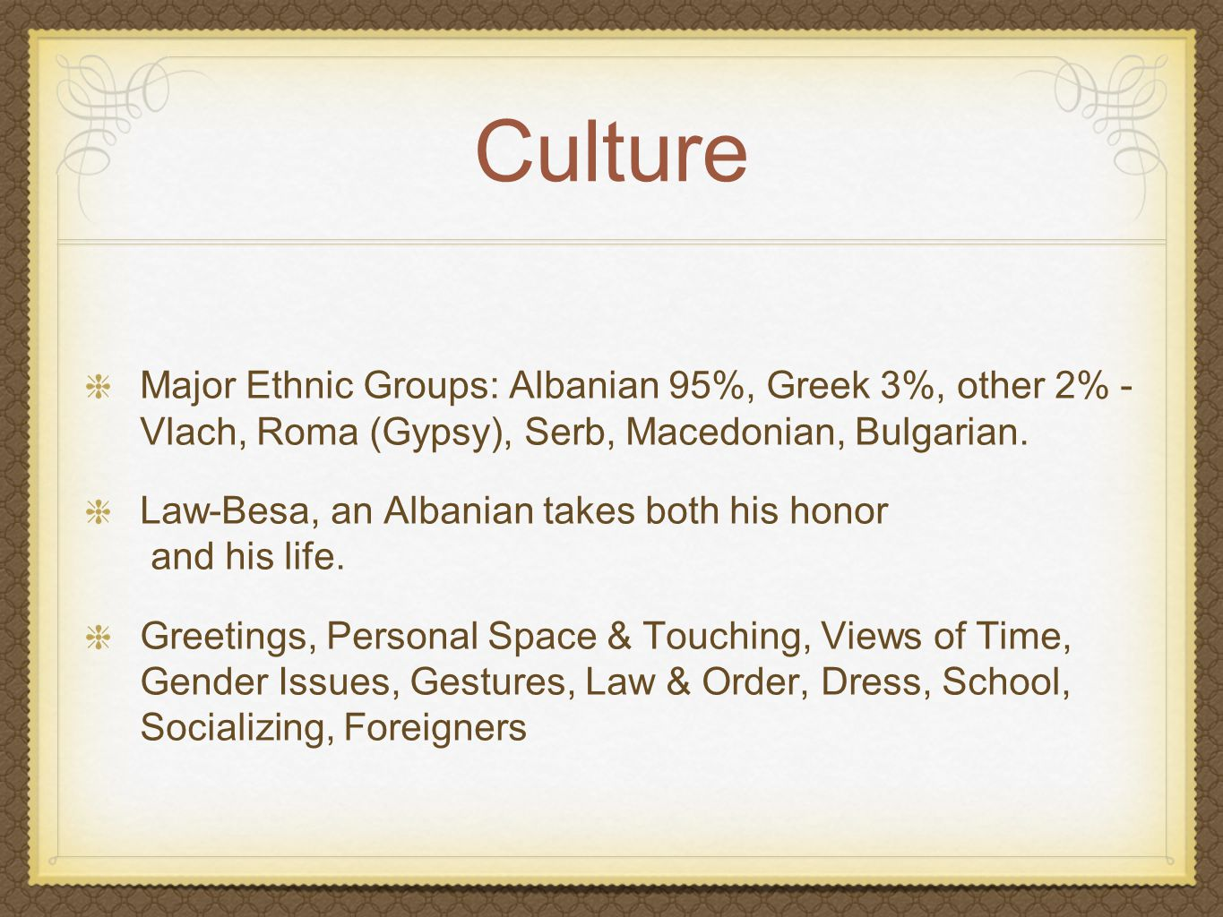 Culture Major Ethnic Groups: Albanian 95%, Greek 3%, other 2% - Vlach, Roma (Gypsy), Serb, Macedonian, Bulgarian.