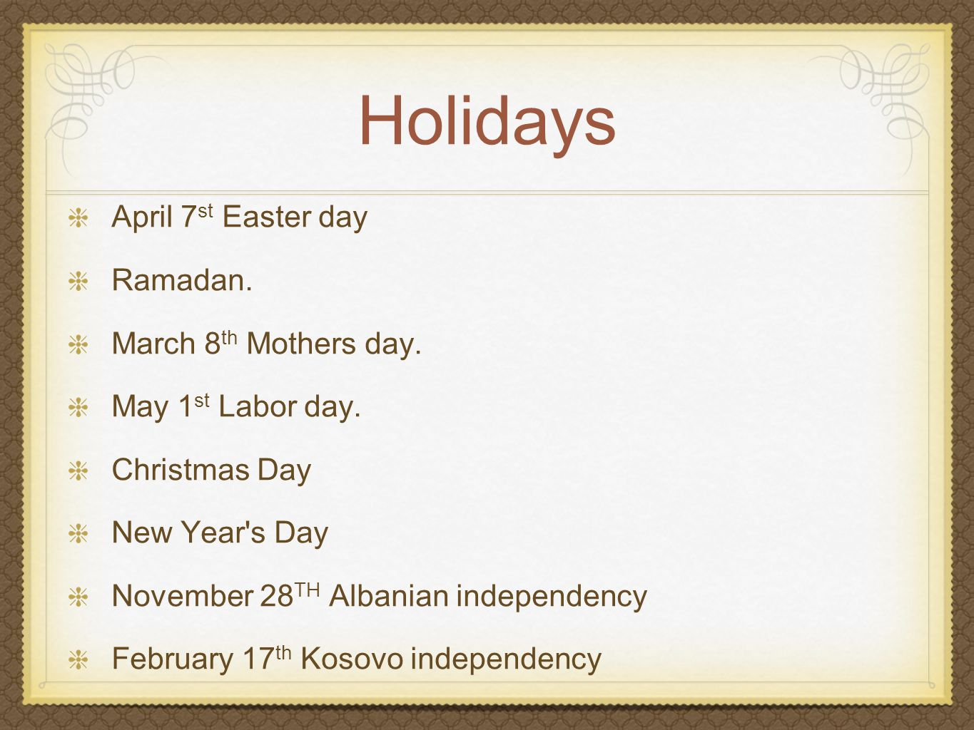 Holidays April 7 st Easter day Ramadan.March 8 th Mothers day.