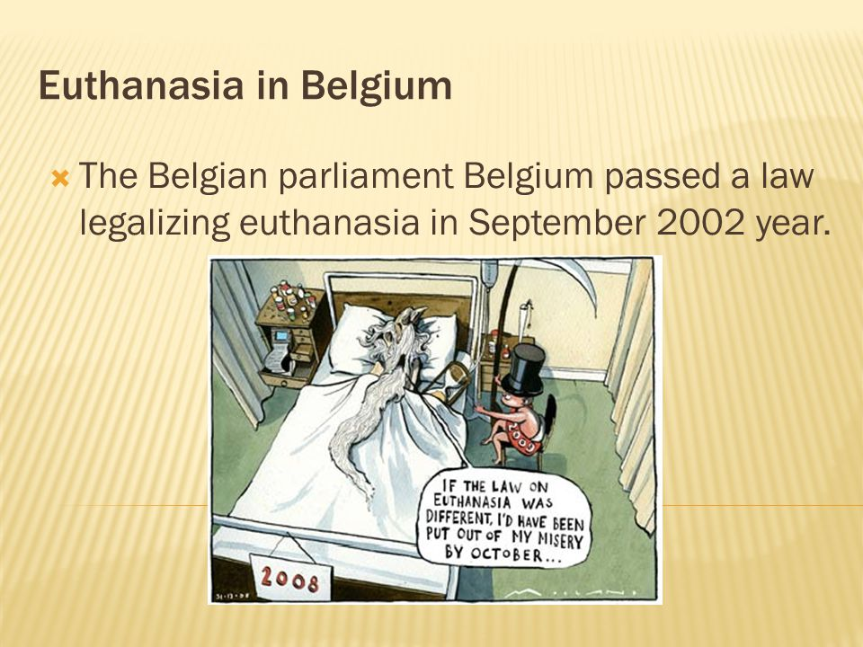  The Belgian parliament Belgium passed a law legalizing euthanasia in September 2002 year.