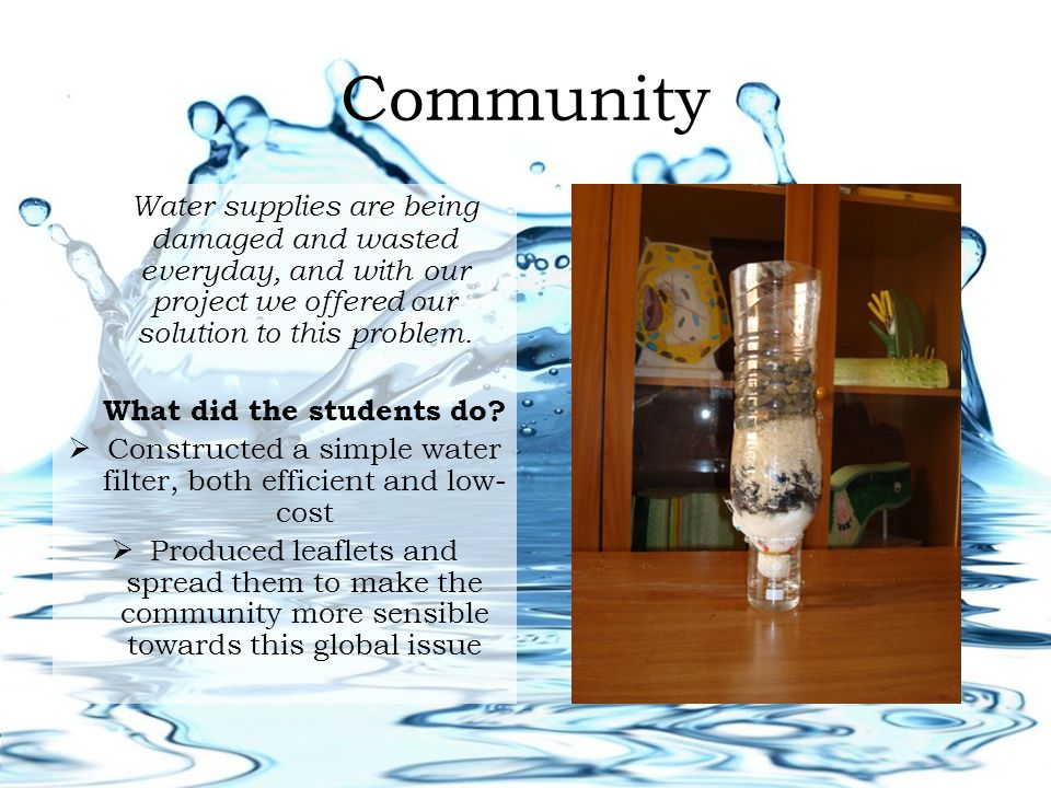 Community Water supplies are being damaged and wasted everyday, and with our project we offered our solution to this problem.