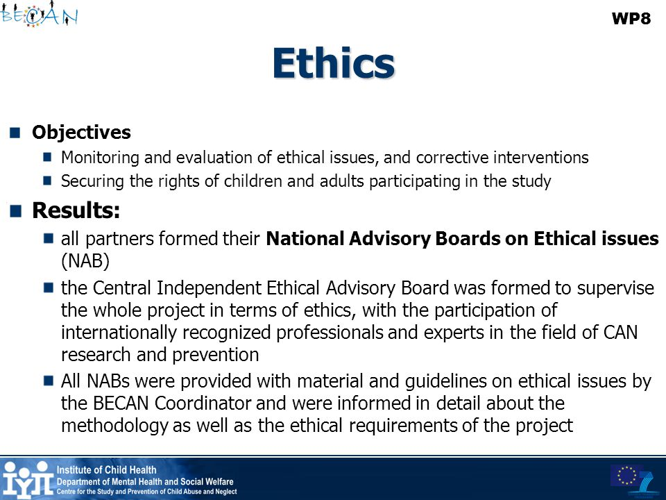 Ethics Objectives Monitoring and evaluation of ethical issues, and corrective interventions Securing the rights of children and adults participating i