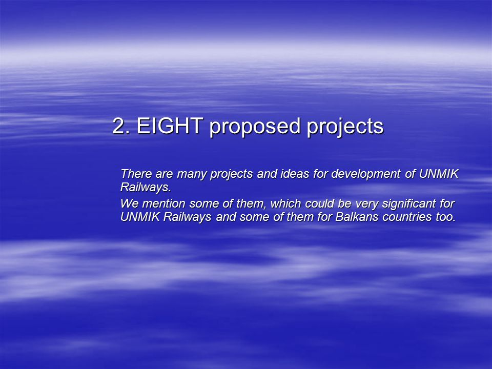 2. EIGHT proposed projects There are many projects and ideas for development of UNMIK Railways.
