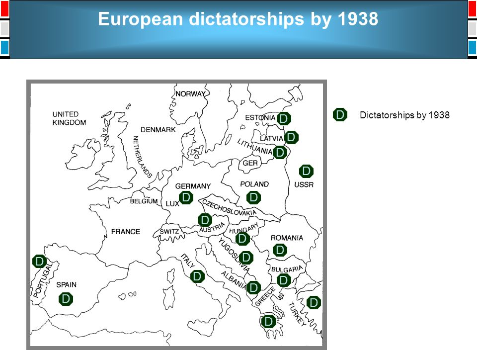 European dictatorships by 1938 Dictatorships by 1938 D D D D D D D D D D D D D D D D D D