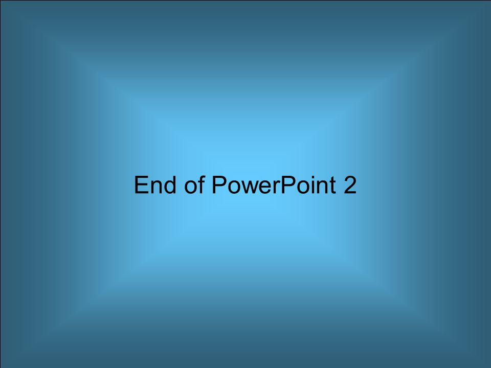 End of PowerPoint 2