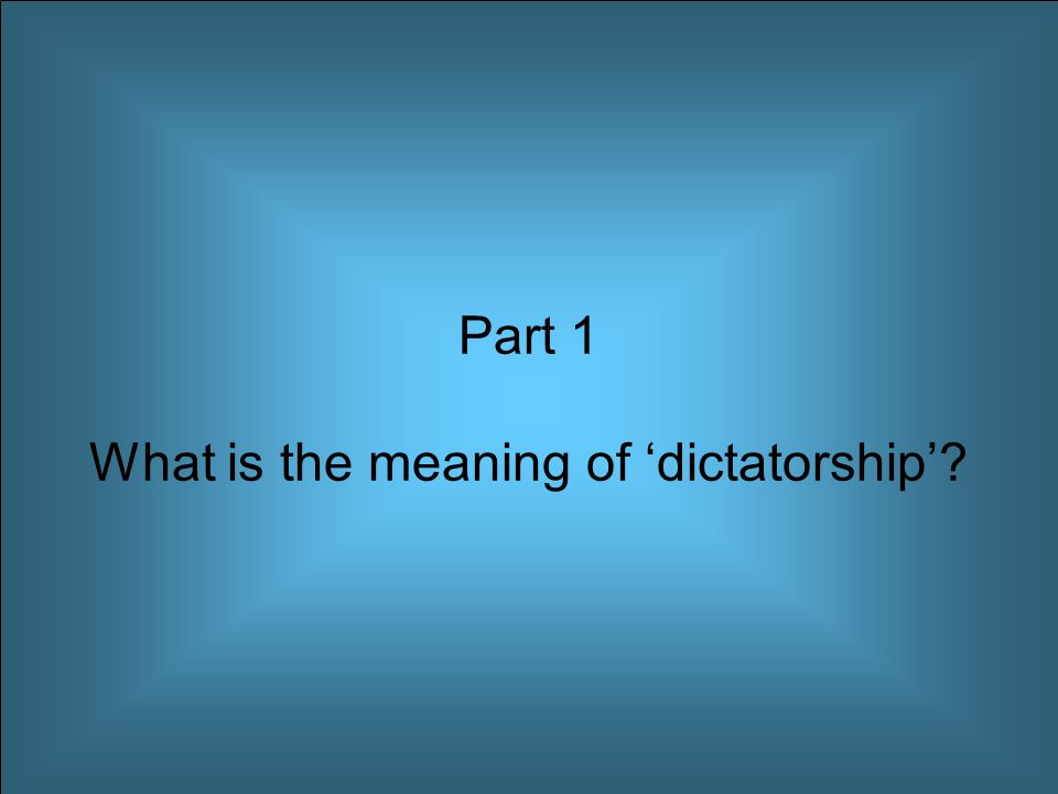 Part 1 What is the meaning of 'dictatorship'?