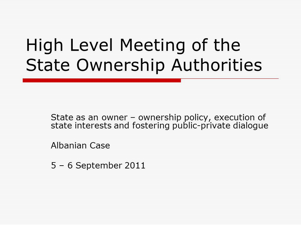 High Level Meeting of the State Ownership Authorities State as an owner – ownership policy, execution of state interests and fostering public-private