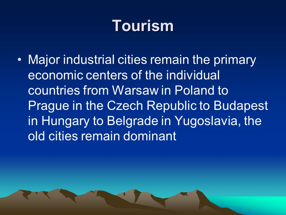 Tourism Major industrial cities remain the primary economic centers of the individual countries from Warsaw in Poland to Prague in the Czech Republic to Budapest in Hungary to Belgrade in Yugoslavia, the old cities remain dominant