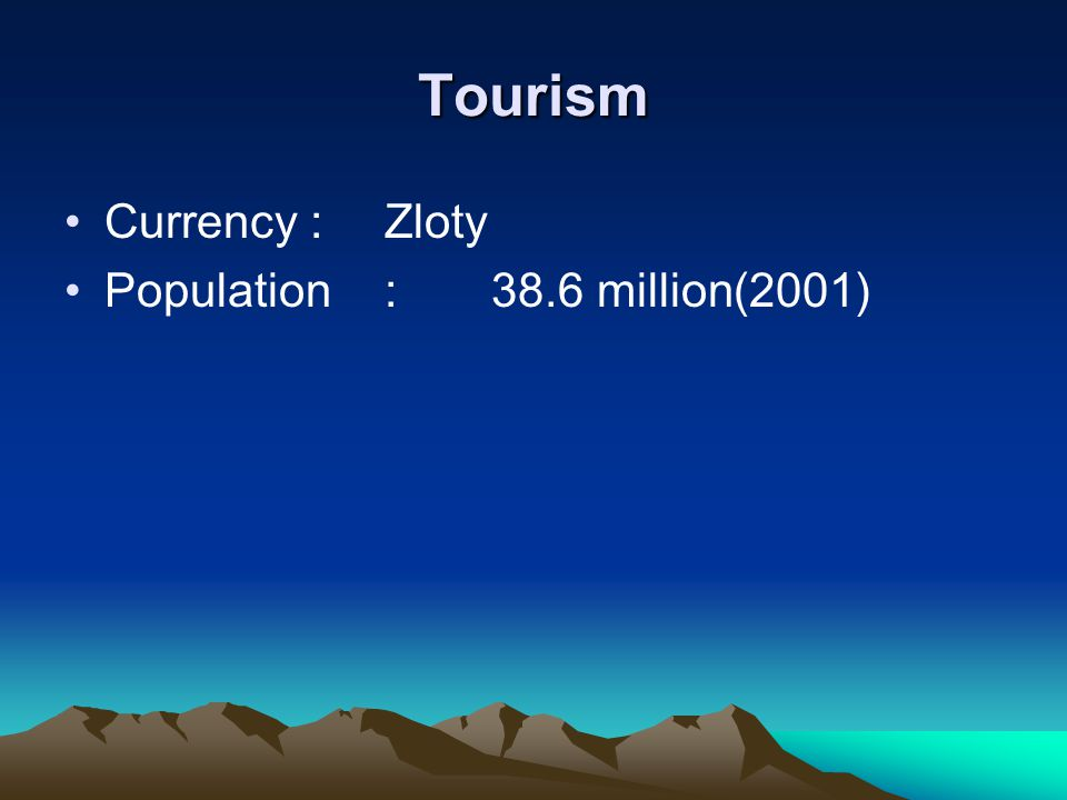 Tourism Currency :Zloty Population:38.6 million(2001)