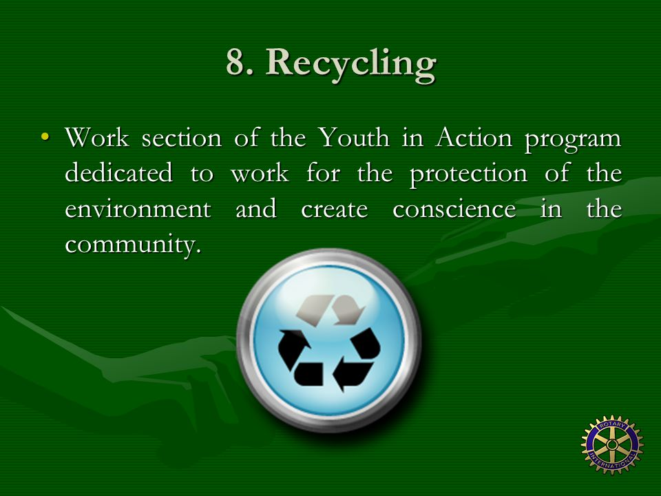 8. Recycling Work section of the Youth in Action program dedicated to work for the protection of the environment and create conscience in the communit