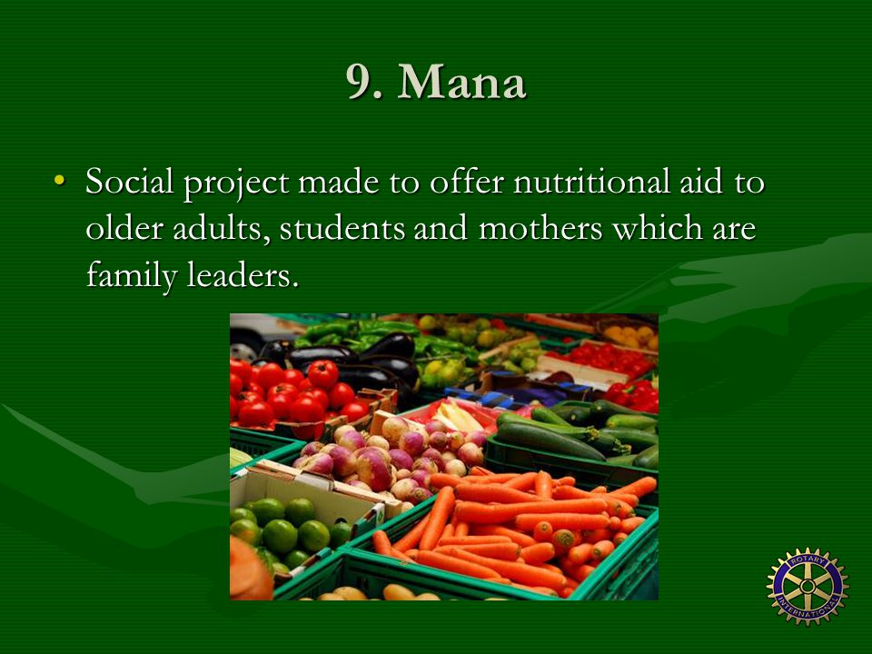 9. Mana Social project made to offer nutritional aid to older adults, students and mothers which are family leaders.Social project made to offer nutri