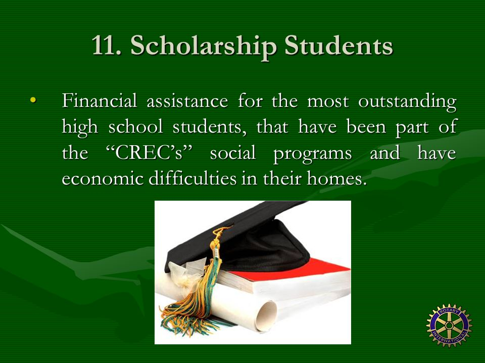 """11. Scholarship Students Financial assistance for the most outstanding high school students, that have been part of the """"CREC's"""" social programs and h"""