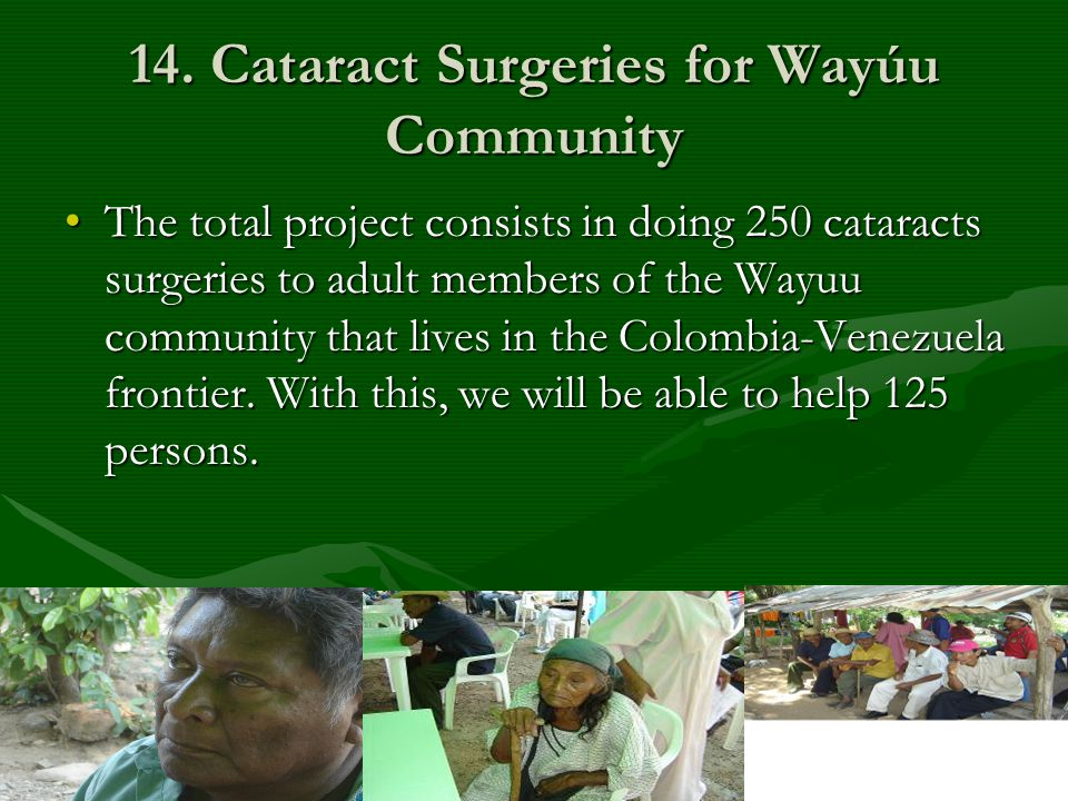 14. Cataract Surgeries for Wayúu Community The total project consists in doing 250 cataracts surgeries to adult members of the Wayuu community that li