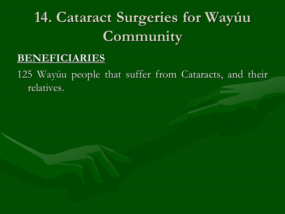 14. Cataract Surgeries for Wayúu Community BENEFICIARIES 125 Wayúu people that suffer from Cataracts, and their relatives.