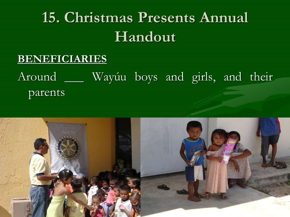 15. Christmas Presents Annual Handout BENEFICIARIES Around ___ Wayúu boys and girls, and their parents