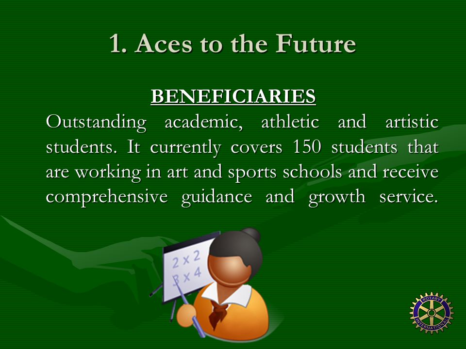 1. Aces to the Future BENEFICIARIES Outstanding academic, athletic and artistic students.