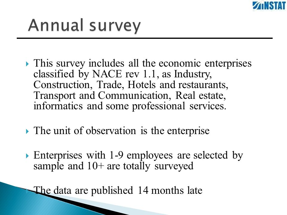 This survey includes all the economic enterprises classified by NACE rev 1.1, as Industry, Construction, Trade, Hotels and restaurants, Transport and Communication, Real estate, informatics and some professional services.