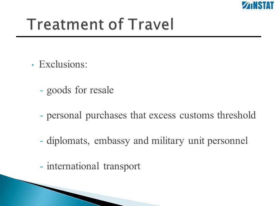 Exclusions: -goods for resale -personal purchases that excess customs threshold -diplomats, embassy and military unit personnel -international transport