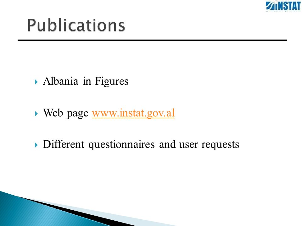  Albania in Figures  Web page www.instat.gov.alwww.instat.gov.al  Different questionnaires and user requests