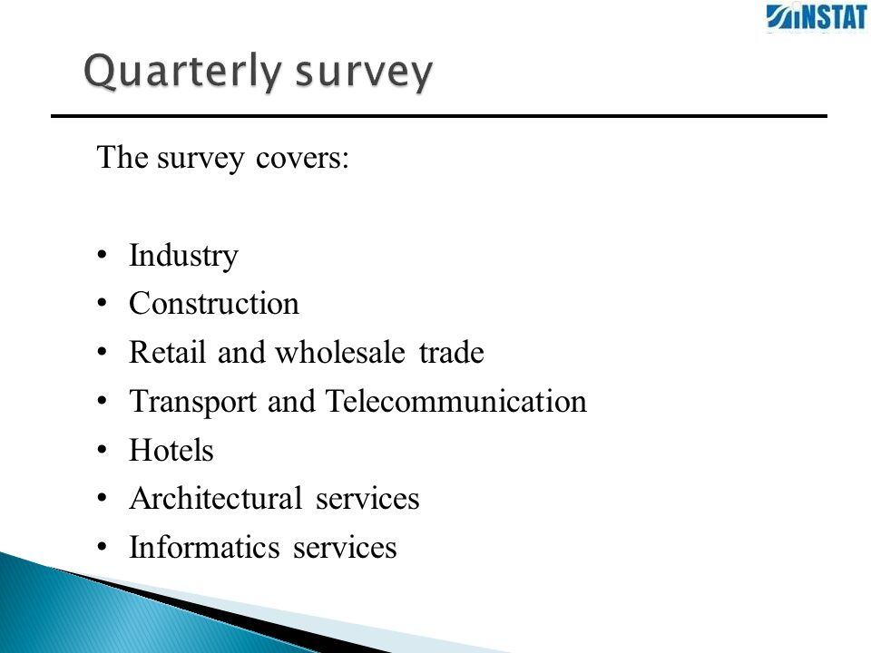 The survey covers: Industry Construction Retail and wholesale trade Transport and Telecommunication Hotels Architectural services Informatics services