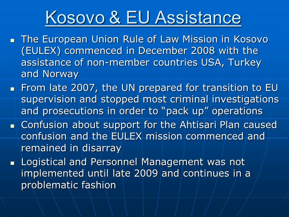 Kosovo & EU Assistance The European Union Rule of Law Mission in Kosovo (EULEX) commenced in December 2008 with the assistance of non-member countries