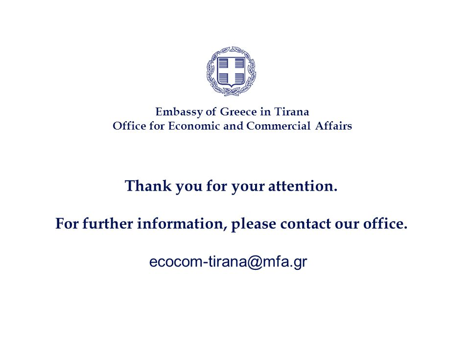 Embassy of Greece in Tirana Office for Economic and Commercial Affairs Thank you for your attention.