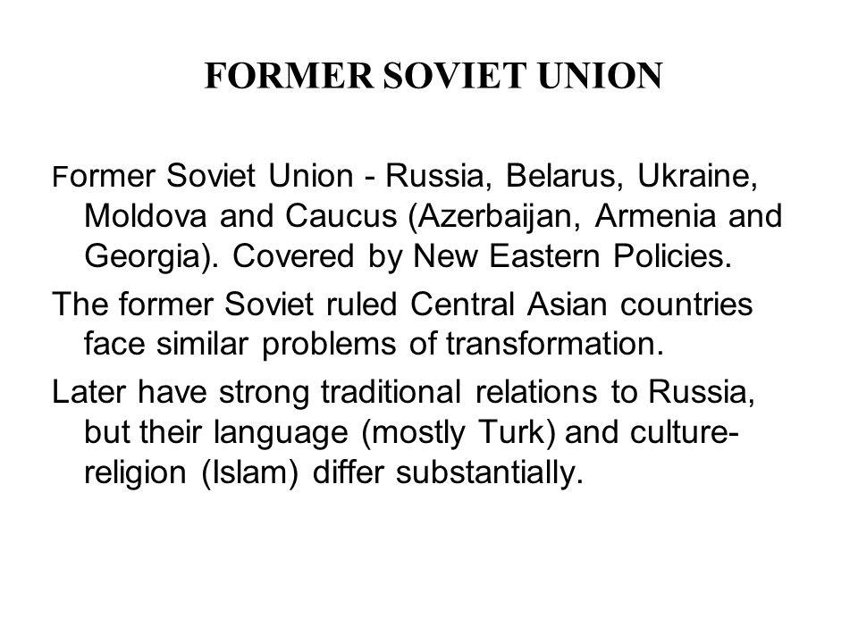 FORMER SOVIET UNION F ormer Soviet Union - Russia, Belarus, Ukraine, Moldova and Caucus (Azerbaijan, Armenia and Georgia).