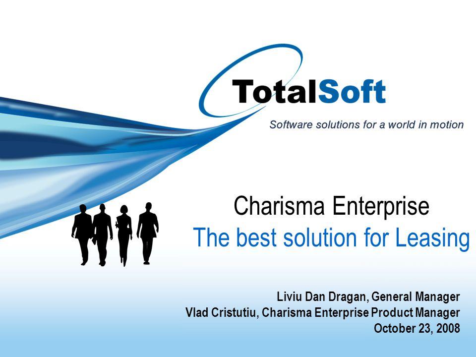 Charisma Enterprise The best solution for Leasing Liviu Dan Dragan, General Manager Vlad Cristutiu, Charisma Enterprise Product Manager October 23, 20