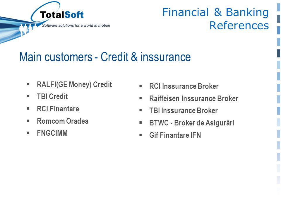 Main customers - Credit & inssurance  RCI Inssurance Broker  Raiffeisen Inssurance Broker  TBI Inssurance Broker  BTWC - Broker de Asigurări  Gif