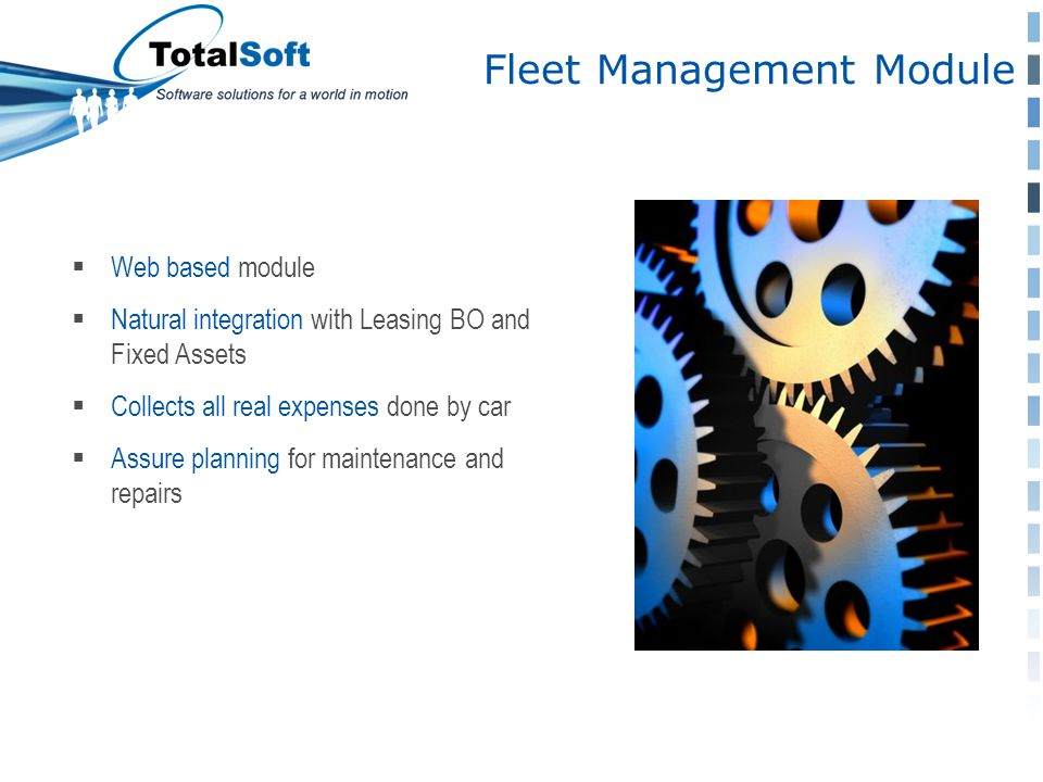 Fleet Management Module  Web based module  Natural integration with Leasing BO and Fixed Assets  Collects all real expenses done by car  Assure planning for maintenance and repairs