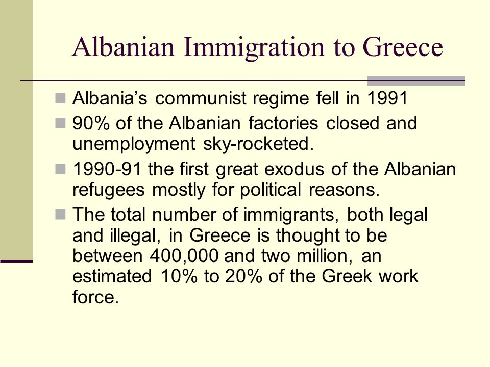Albanian Immigration to Greece Albania's communist regime fell in 1991 90% of the Albanian factories closed and unemployment sky-rocketed.