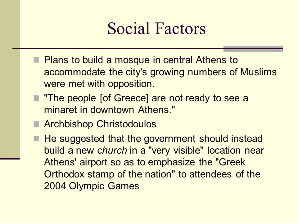 Social Factors Plans to build a mosque in central Athens to accommodate the city s growing numbers of Muslims were met with opposition.